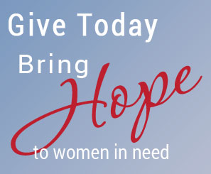 Give Today, Bring Hope to women in need